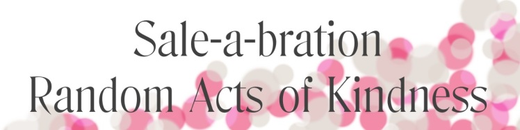 Sale-a-bration Random Acts of Kindness